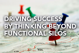 Driving Success by Thinking Beyond Functional Silos