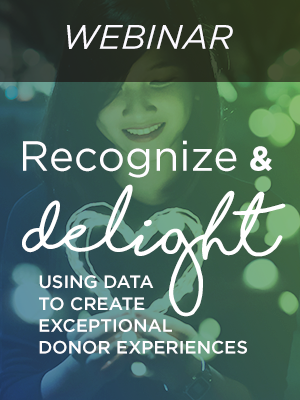 Recognize & Delight: Using Data to Create Exceptional Donor Experiences